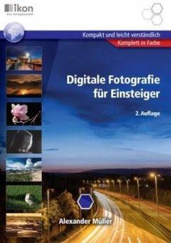 Digitale Fotografie für Einsteiger - Müller, Alexander