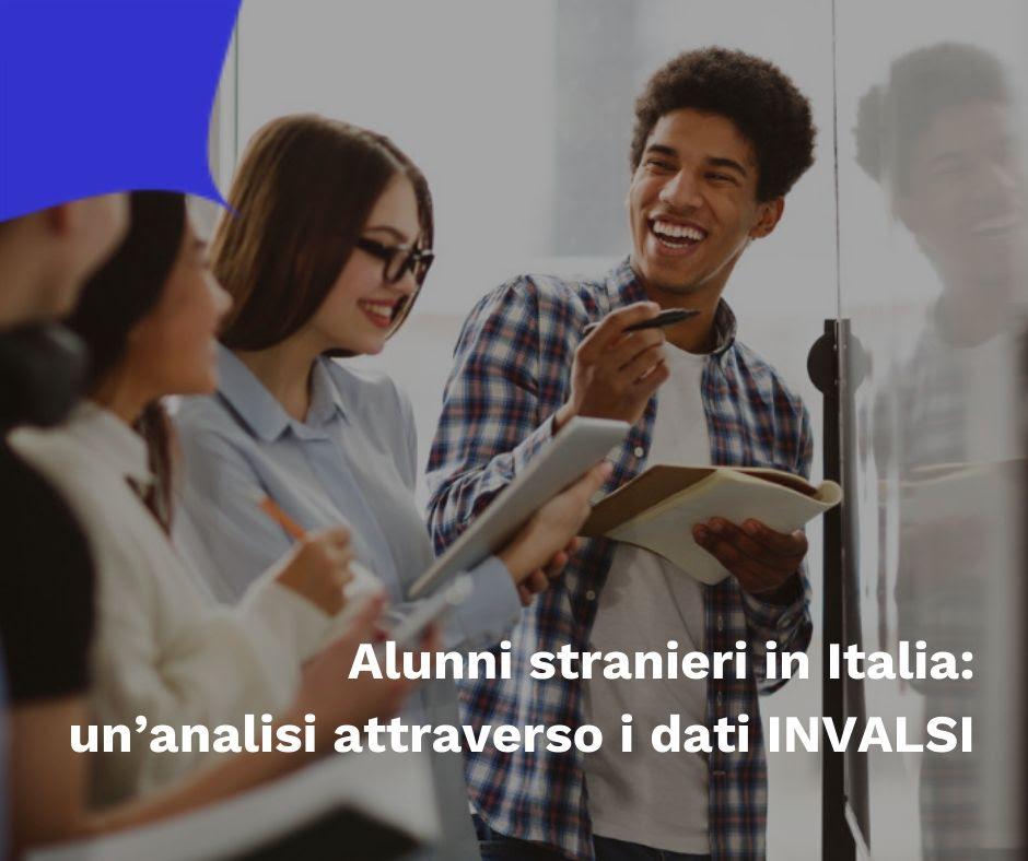 Alunni stranieri in Italia: un'analisi attraverso i dati INVALSI