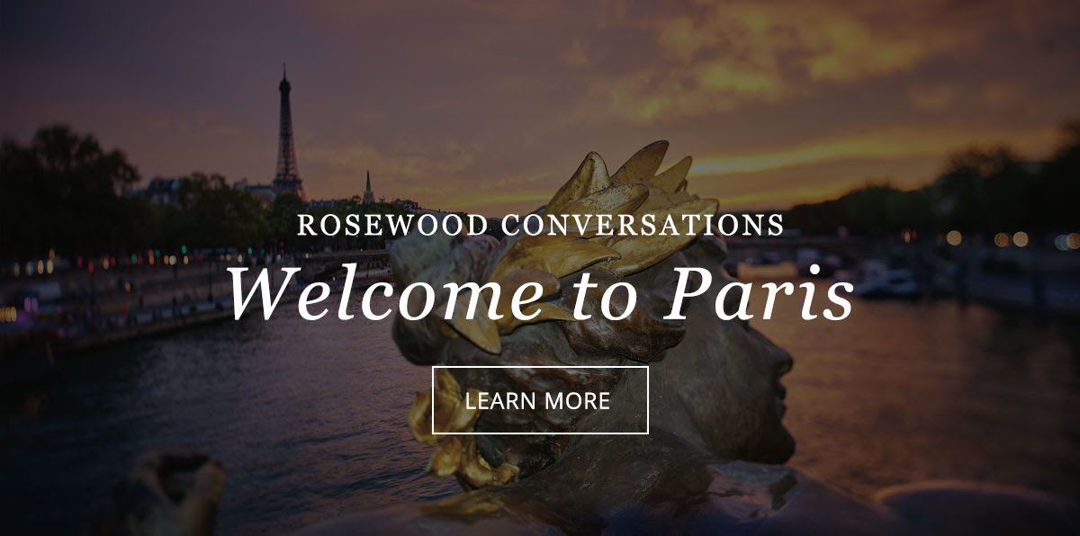 Rosewood Conversations | Welcome to Hotel de Crillon | Click here to Learn More