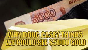 Why Doug Casey Thinks We Could See $5,000 Gold