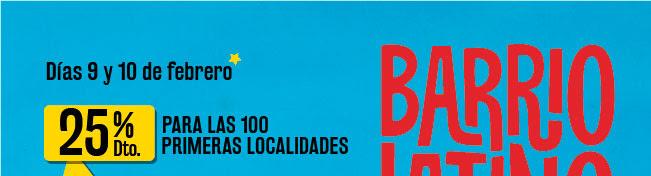 Días 9 y 10 febrero. 25% dto. para las primeras 100 localidades. Barrio Latino