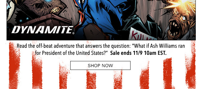 "Read the off-beat adventure that answers the question: ""What if Ash Williams ran for President of the United States?"" Sale ends 11/9 10am EST. SHOP NOW"
