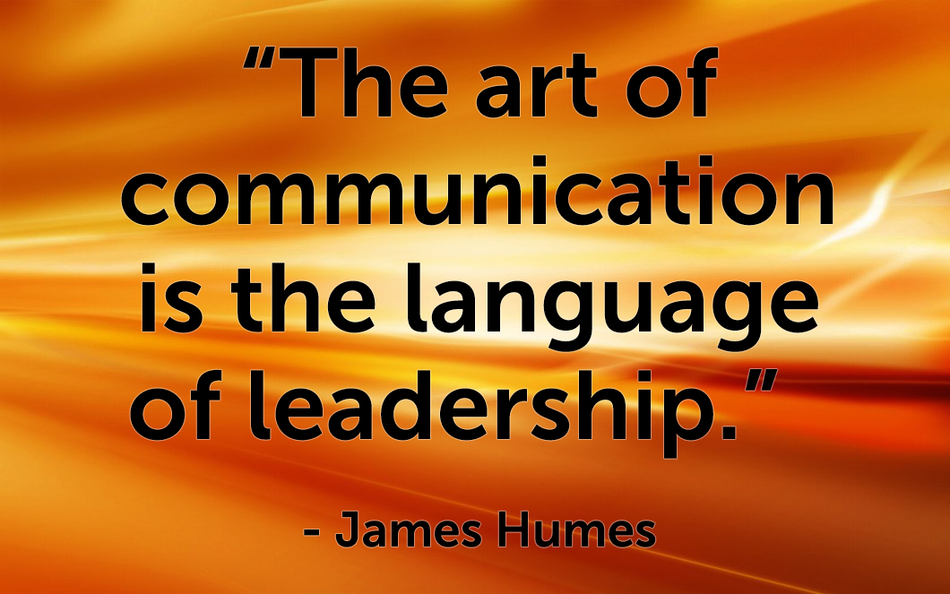 "Quote - ""The art of communication is the language of leadership.""    - James Humes"