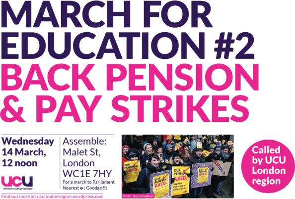 MARCH  FOR   EDUCATION #2 BACK PENSION  & PAY STRIKES Wednesday  14 March,  12 noon Assemble:  Malet St,  London WC1E 7HY