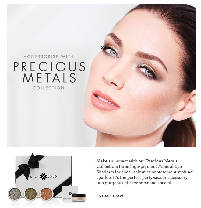 Accessorise with Precious Metals Collection. Make an impact with our Precious Metals Collection; three high-pigment mineral eye shadows for sheer shimmer or statement-making sparkle. It's the perfect party-season accessory or a gorgeous gift for someone special. SHOP NOW