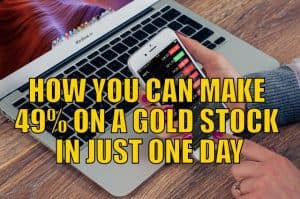 How You Can Make 49% on a Gold Stock in Just One Day