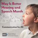 A boy's face with the words May is Better Hearing and Speech Month. Communication for All.