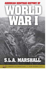 American Heritage History of World War I by S.L.A. Marshall