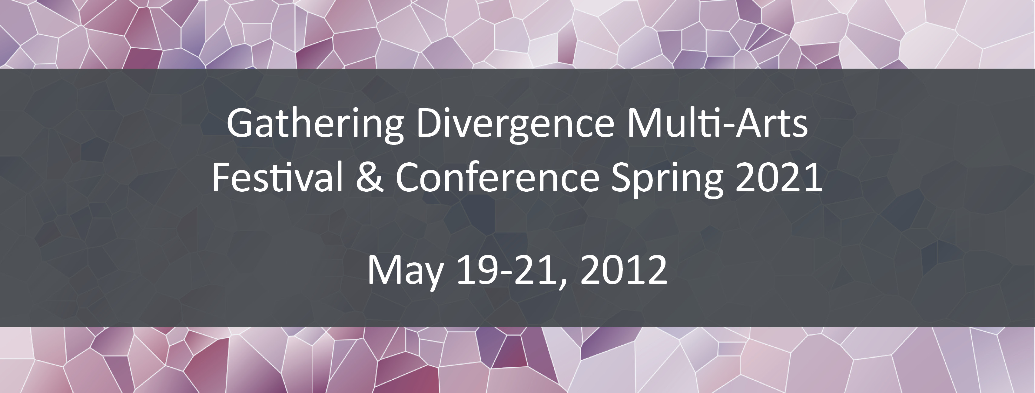 A background with abstract shapes with grey rectangular in the middle with text Gathering Divergence Multi-Arts Festival & Conference Spring 2021 May 19– 21, 2021 via Zoom