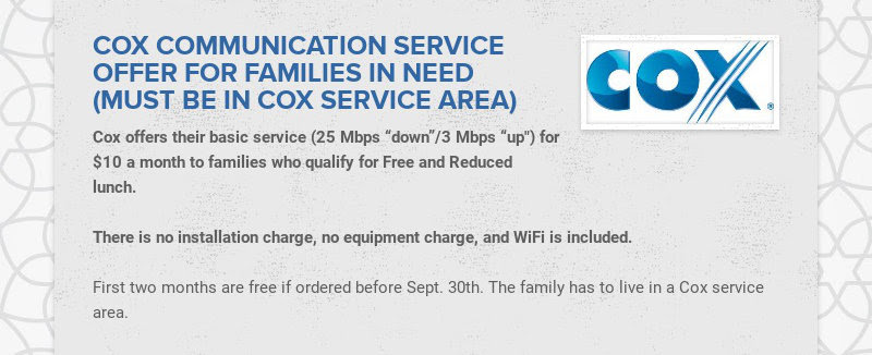 COX COMMUNICATION SERVICE OFFER FOR FAMILIES IN NEED (MUST BE IN COX SERVICE AREA) Cox offers...