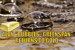 "Alan ""Bubbles"" Greenspan Returns to Gold"