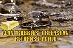 "Alan ""Bubbles"" Greenspan Returns to Gold"