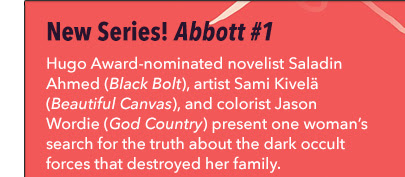 New Series! Abbott #1 Hugo Award-nominated novelist Saladin Ahmed (*Black Bolt*), artist Sami Kivelä (*Beautiful Canvas*), and colorist Jason Wordie (*God Country*) present one woman's search for the truth about the dark occult forces that destroyed her family.