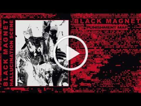BLACK MAGNET - Punishment Map (From 'Hallucination Scene' LP, 2020)
