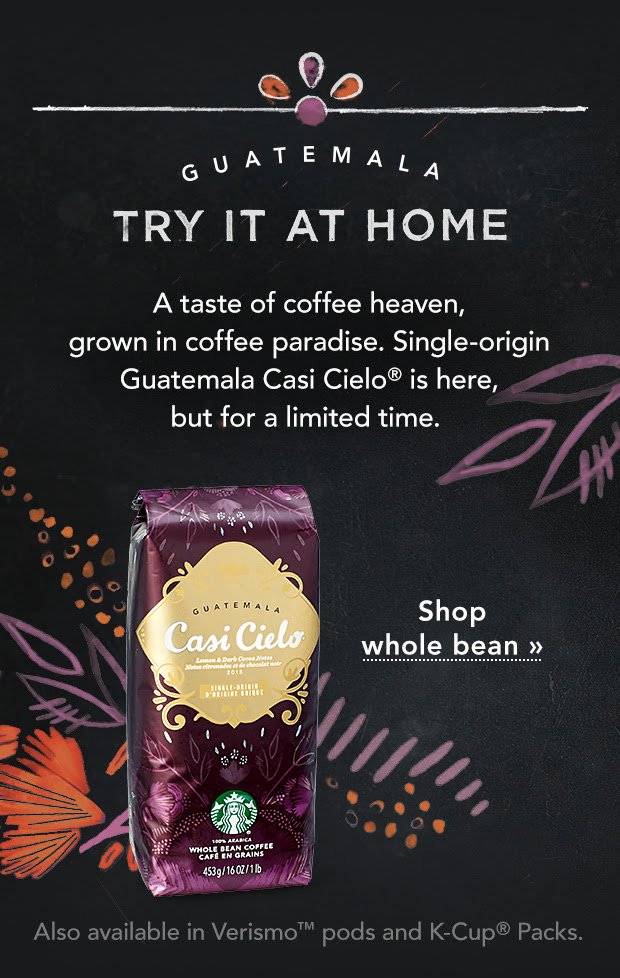 GUATEMALA. TRY IT AT HOME. A taste of coffee heaven, grown in coffee paradise. Single–origin Guatemala Casi Cielo® is here, but for a limited time. Shop whole bean. Also available in Verismo™ pods and K–Cup® Packs.