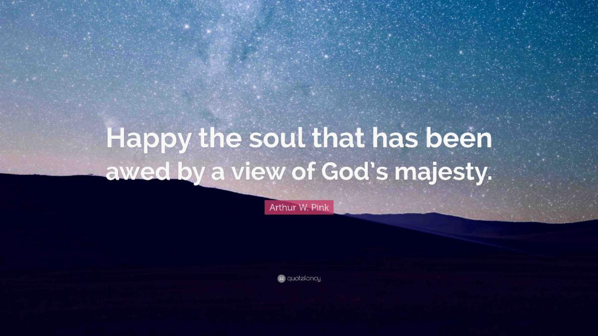 AW Pink Quote - The Happy Soul Is Awed By the Majesty Of God