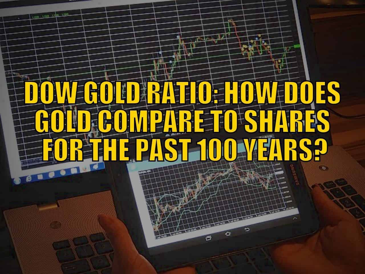 Dow Gold Ratio: How Does Gold Compare to Shares For the Past 100 Years?