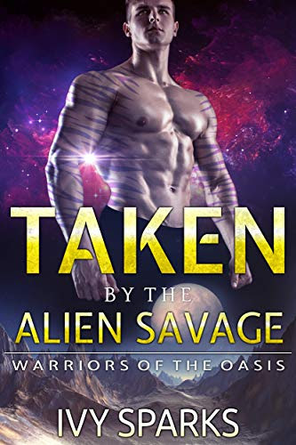 Cover for 'Taken by the Alien Savage (Warriors of the Oasis Book 1)'