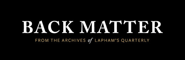 Back Matter | From the Archives of Lapham's Quarterly