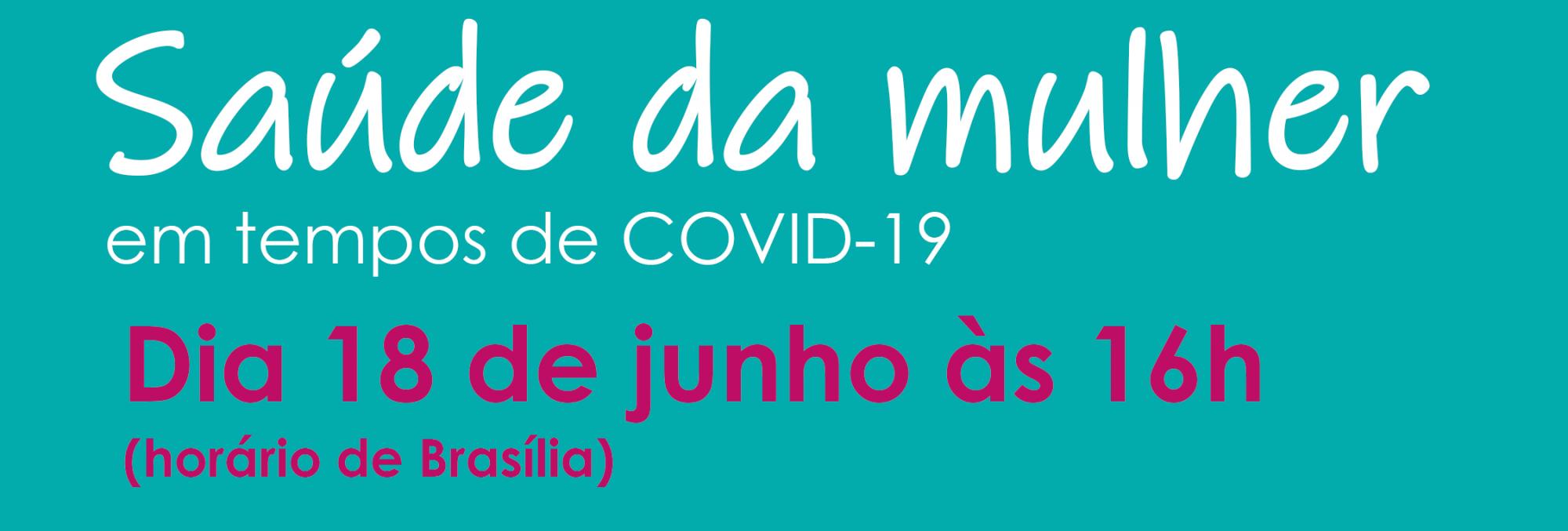 Saúde da Mulher em Tempos de Covid-19  Dia 18/06 às 16h (Horário de Brásilia))