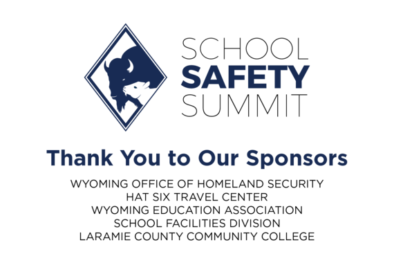 School Safety Summit logo. Thank you to our sponsors: Wyoming Office of Homeland Security, Hat Six Travel Center, Wyoming Education Association, School Facilities Division, Laramie County Community College.