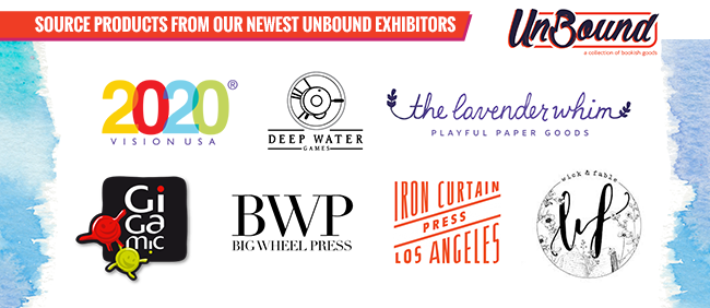 Source products from our newest UnBound exhibitors UnBound a collection of bookish goods Logos: 2020 Vision USA, Deep Water Games, The Lavender Whim Playful Paper Goods, Gigamic, Big Wheel Press, Iron Curtain Press Los Angeles, Wick & Fable