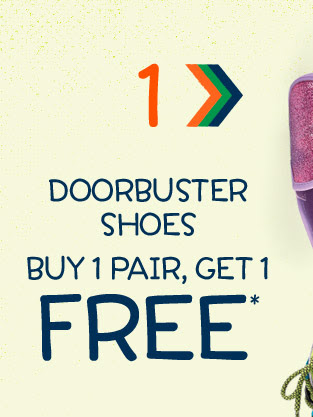 1. Doorbuster shoes | Buy 1 pair, get 1 free*