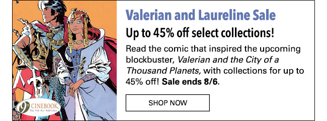 Valerian and Laureline Sale Up to 45% off select collections! Read the comic that inspired the upcoming blockbuster *Valerian* SHOP NOW