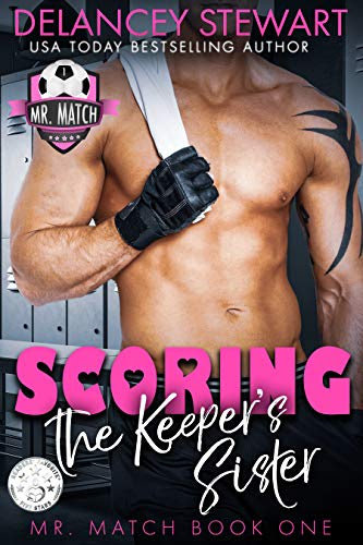 Cover for 'Scoring the Keeper's Sister (Mr. Match Book 1)'