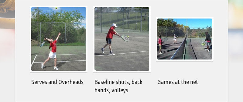 Serves and Overheads Baseline shots, back hands, volleys Games at the net
