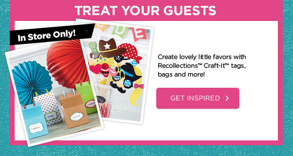TREAT YOUR GUESTS - In Store Only! Create lovely little favors with Recollections™ Craft-It™ tags, bags and more! GET INSPIRED