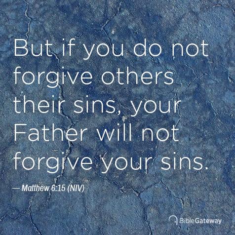 Read Matthew 6:15 on Bible Gateway.