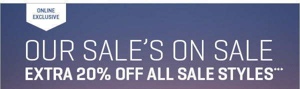 OUR SALE'S ON SALE EXTRA 20% OFF ALL SALE STYLES***