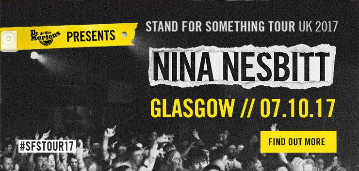 Dr Martens presents - Stand for Something Tour UK 2017 - NINA NESBITT - Glasgow, 07.10.17 - Find out more.