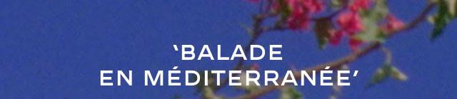 'BALADE EN MÉDITERRANÉE'