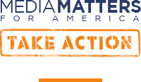 Media Matters for America - Take Action