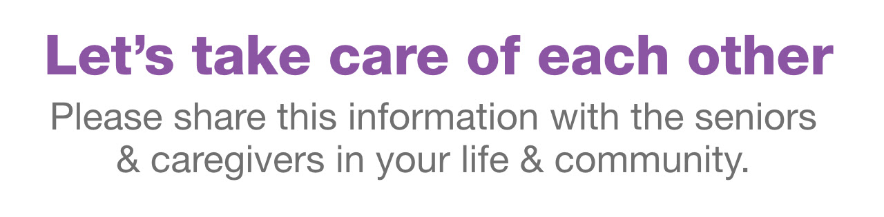 Let's take care of each other. Please share this information with the seniors & caregivers in your life & community.