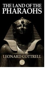 The Land of the Pharaohs by Leonard Cottrell