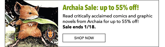 Archaia Sale: up to 55% off! Read critically acclaimed comics and graphic novels from Archaia for up to 55% off! Sale ends 1/18. Shop Now