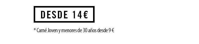 Desde 14€ (Carné joven y menores de 30 años desde 9€)