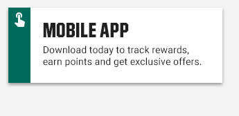 MOBILE APP | Download today to track rewards, earn points and get exclusive offers.