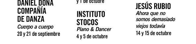 Daniel Doña. Compañía de danza. Cuerpo a cuerpo. 20 y 21 de septiembre. /// Instituto Stocos. Piano & Dancer.  4 y 5 octubre.  // Jesús Rubio. Ahora que no somos demasiado viejos todavía. 14 y 15 de octubre