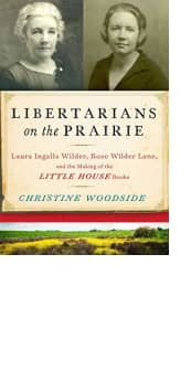 Libertarians on the Prairie by Christine Woodside