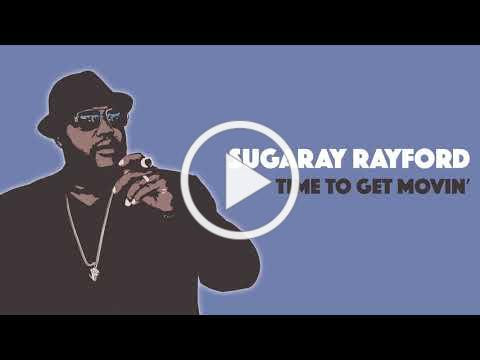 Sugaray Rayford - Time to Get Movin' [Official Audio]