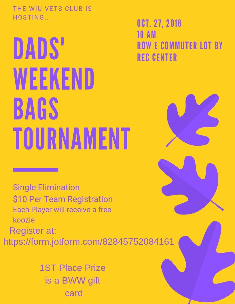 DADS' WEEKEND BAGS TOURNAMENT; Oct. 27, 2018; 10 AM; Row E Commuter Lot by Rec Center ;; Single Elimination; $10 Per Team Registration; Each Player will receive a free koozie; Register at: https://form.jotform.com/82845752084161 ;; 1st Place Prize is a BWW gift card