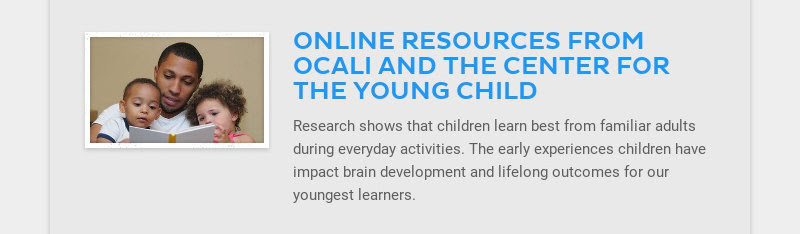 ONLINE RESOURCES FROM OCALI AND THE CENTER FOR THE YOUNG CHILD Research shows that children learn...