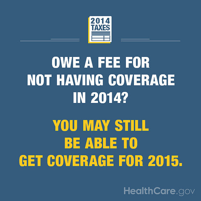 Owe a fee for not having health coverage in 2014? You may still be able to get coverage in 2015. HealthCare.gov.