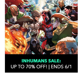 Inhumans Sale: up to 70% off. Sale ends 6/1.