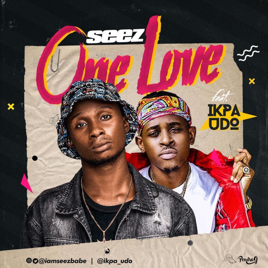 MUSIC: Seez Ft. Ikpa Udo – One Love | @seez_iam @ikpa_udo