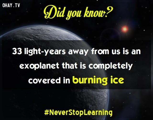 10. Cách xa chúng ta 33 năm ánh sáng là một hành tinh ngoài hệ mặt trời được bao phủ hoàn toàn trong băng cháy.,sự thật thú vị,những điều thú vị trong cuộc sống,khám phá,sự thật đáng kinh ngạc,có thể bạn chưa biết